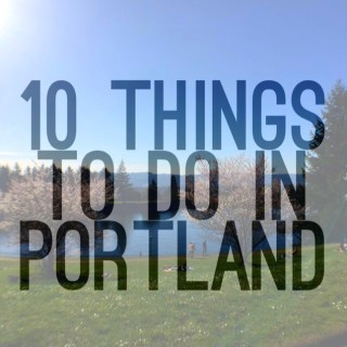 TRAVEL: 10 Things to Do in Portland